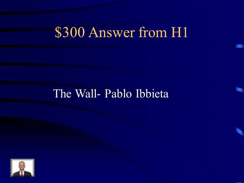 $300 Answer from H1 The Wall- Pablo Ibbieta