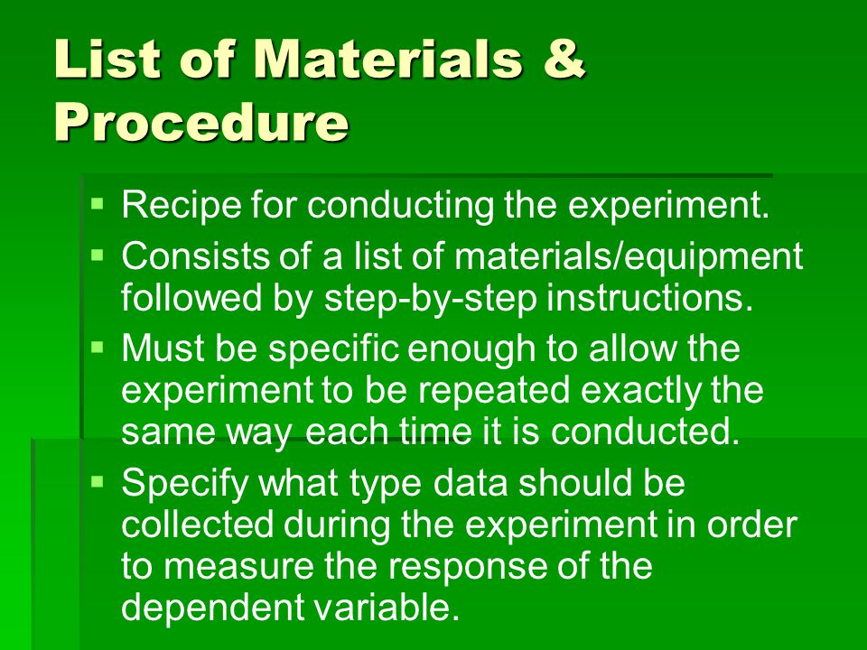 List of Materials & Procedure   Recipe for conducting the experiment.   Consists of a list of materials/equipment followed by step-by-step instruc