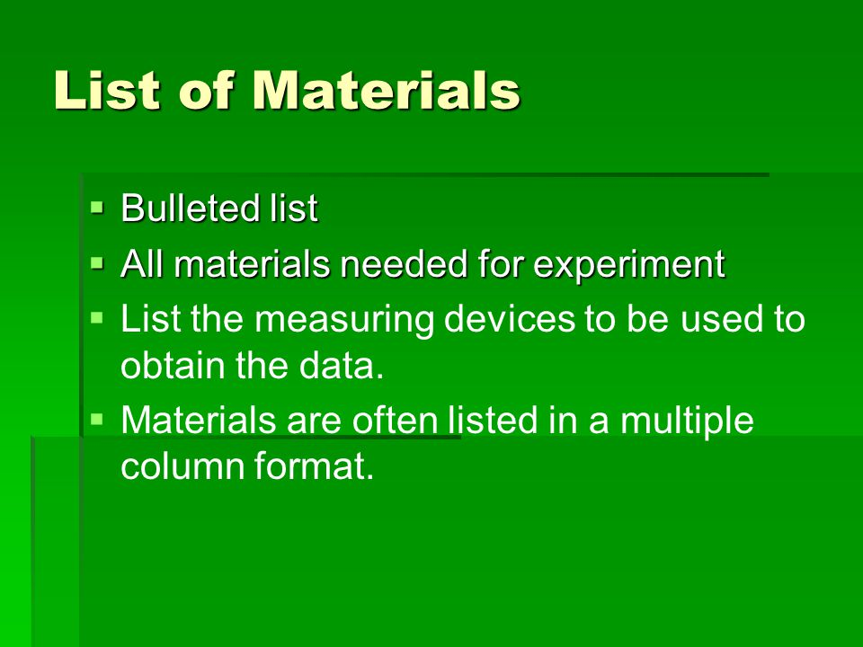 List of Materials  Bulleted list  All materials needed for experiment   List the measuring devices to be used to obtain the data.   Materials ar