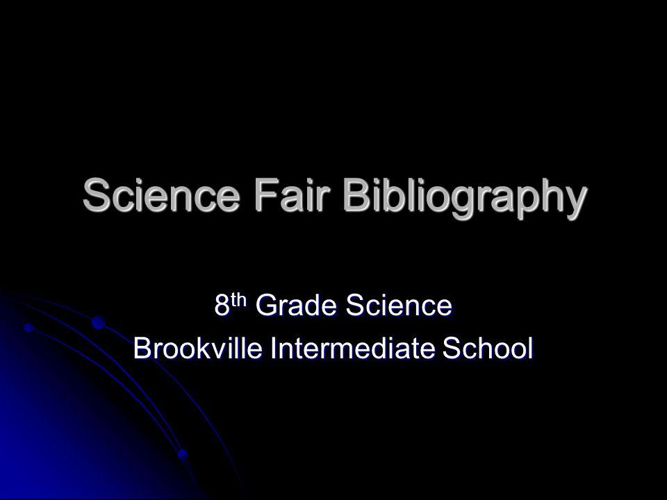 Science Fair Bibliography 8 th Grade Science Brookville Intermediate School