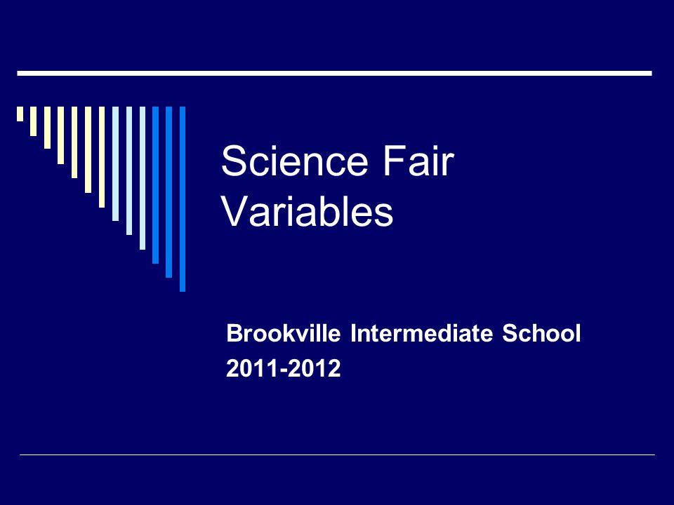 Science Fair Variables Brookville Intermediate School 2011-2012