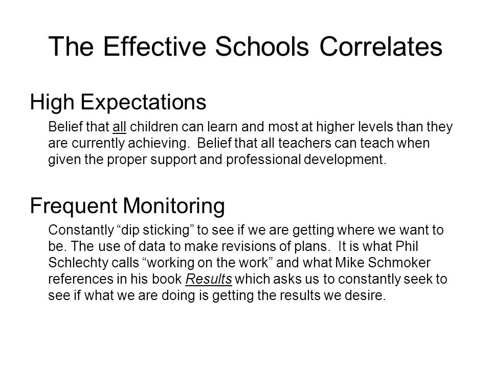 The Effective Schools Correlates High Expectations Belief that all children can learn and most at higher levels than they are currently achieving.