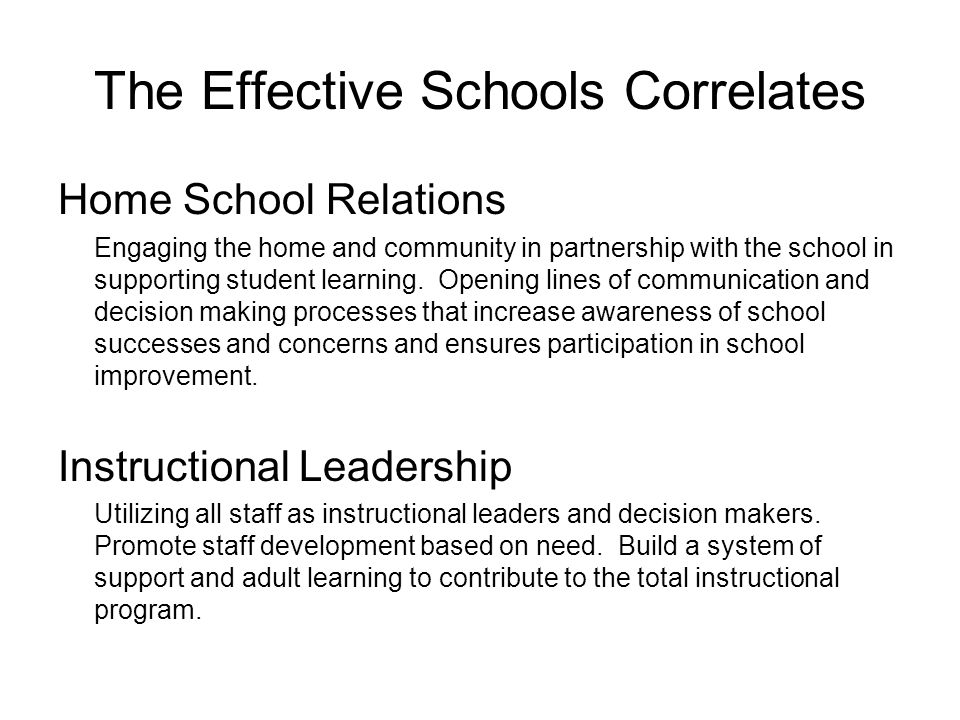 The Effective Schools Correlates Home School Relations Engaging the home and community in partnership with the school in supporting student learning.