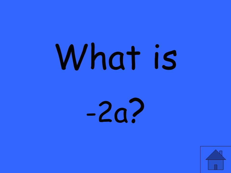 What is -2a