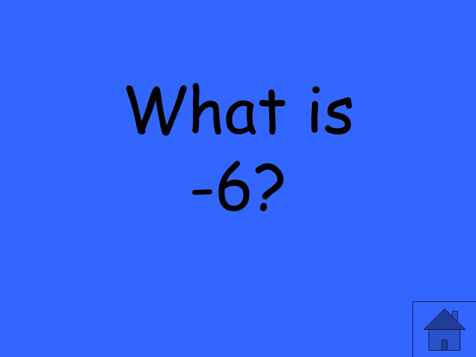 What is -6