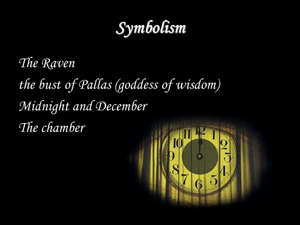 Symbolism The Raven the bust of Pallas (goddess of wisdom) Midnight and December The chamber