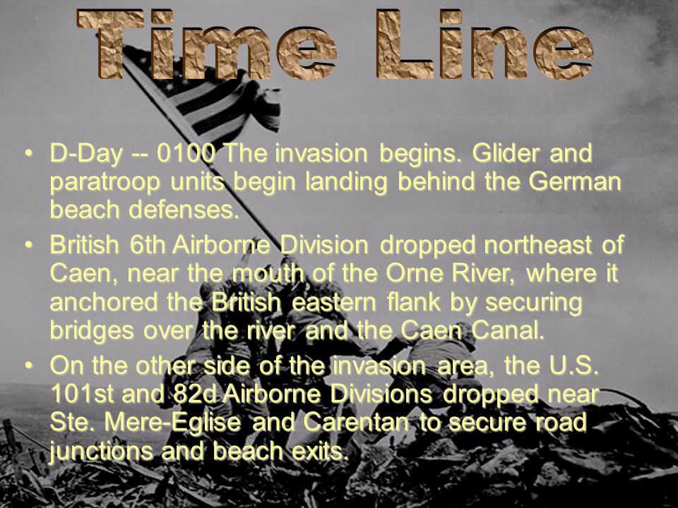 D-Day -- 0100 The invasion begins. Glider and paratroop units begin landing behind the German beach defenses.D-Day -- 0100 The invasion begins. Glider