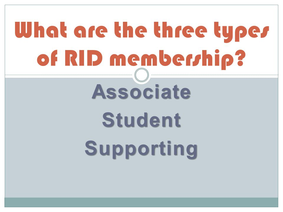 AssociateStudentSupporting What are the three types of RID membership