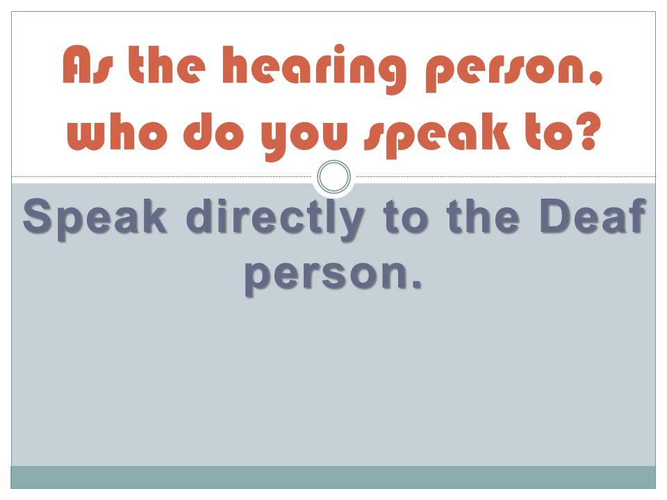 Take turns talking (speak one at a time).