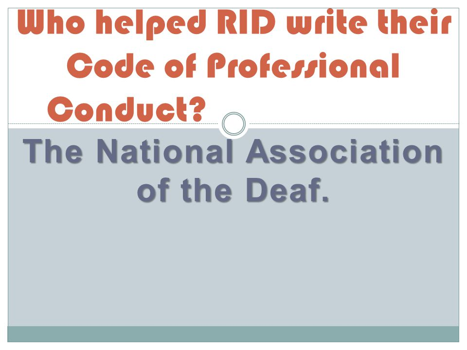 The National Association of the Deaf. Who helped RID write their Code of Professional Conduct