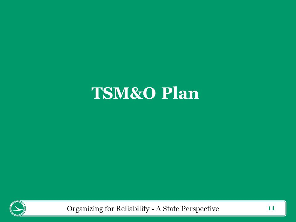 11 TSM&O Plan Organizing for Reliability - A State Perspective