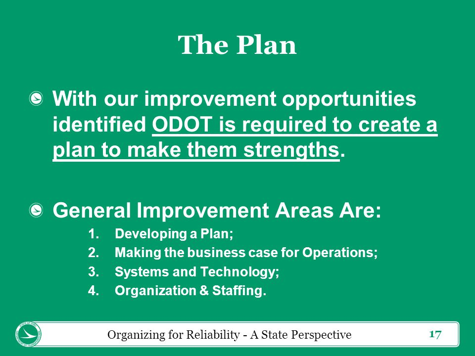 17 With our improvement opportunities identified ODOT is required to create a plan to make them strengths.