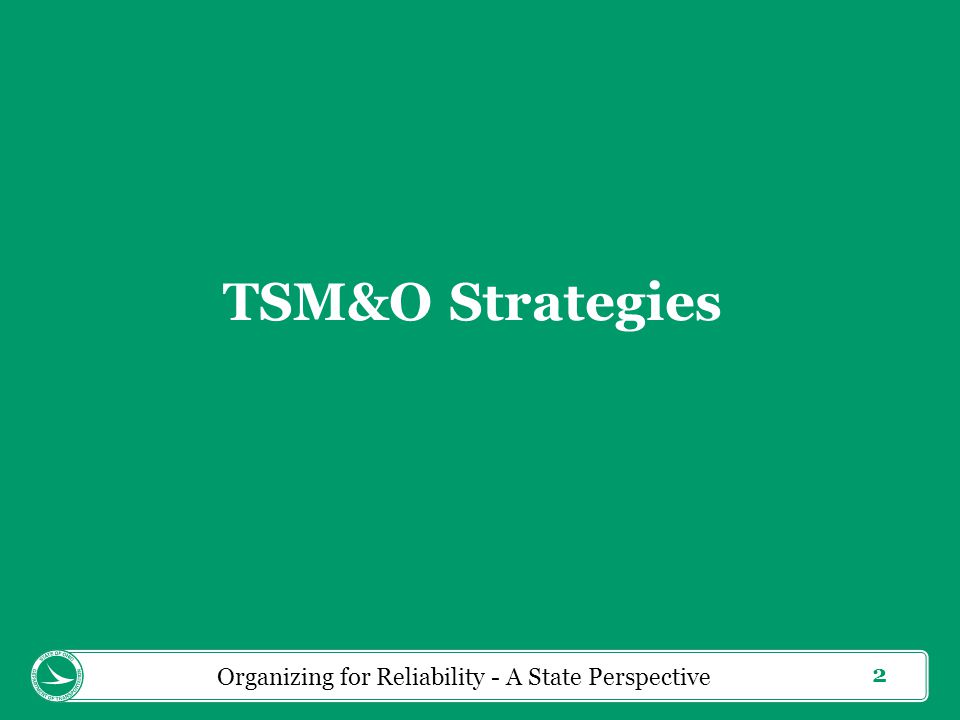 2 TSM&O Strategies Organizing for Reliability - A State Perspective