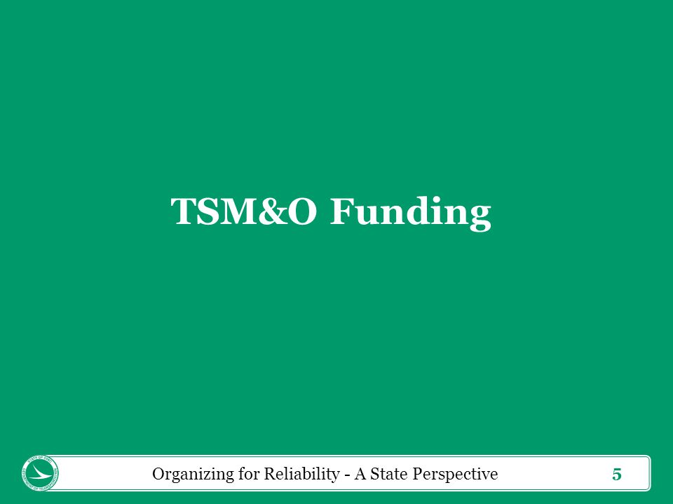 5 TSM&O Funding Organizing for Reliability - A State Perspective