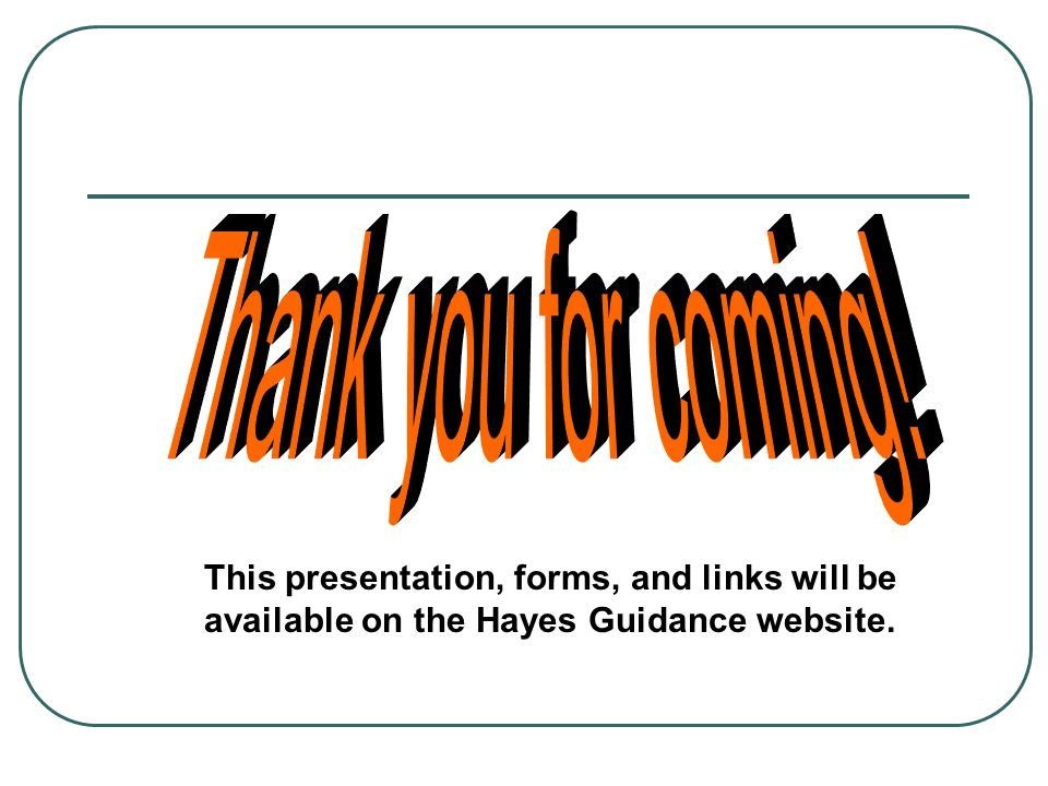 This presentation, forms, and links will be available on the Hayes Guidance website.