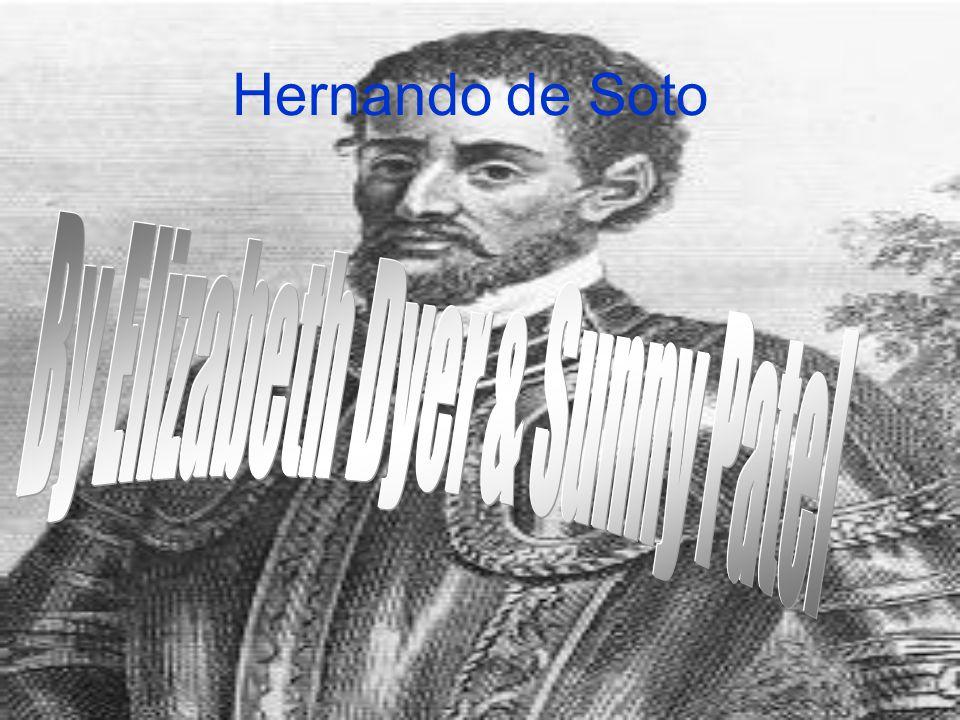Hernando de Soto Born c1500-1542.He was a conquistador.