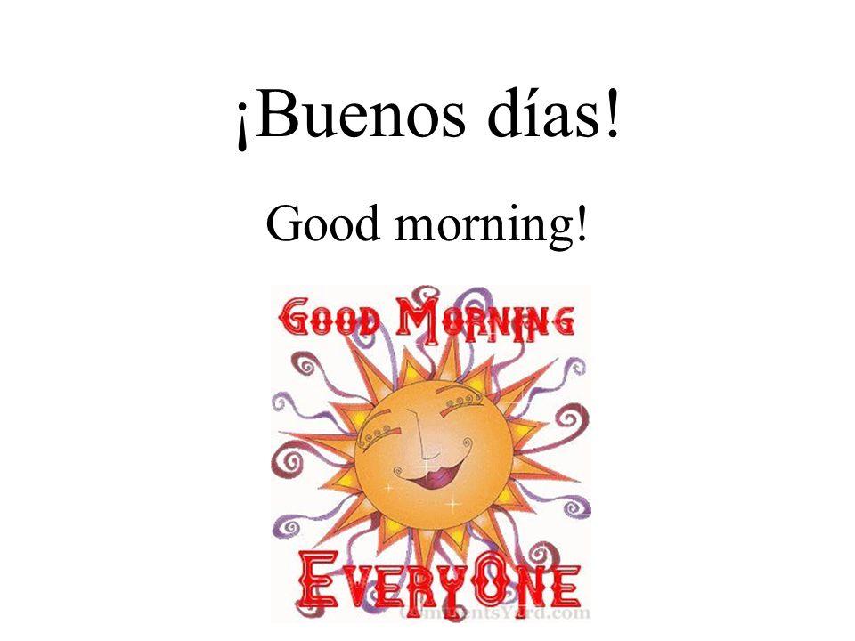 ¡Buenos días! Good morning!