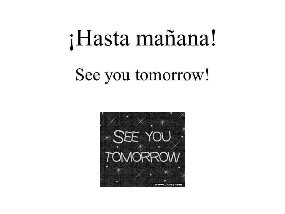 ¡Hasta mañana! See you tomorrow!