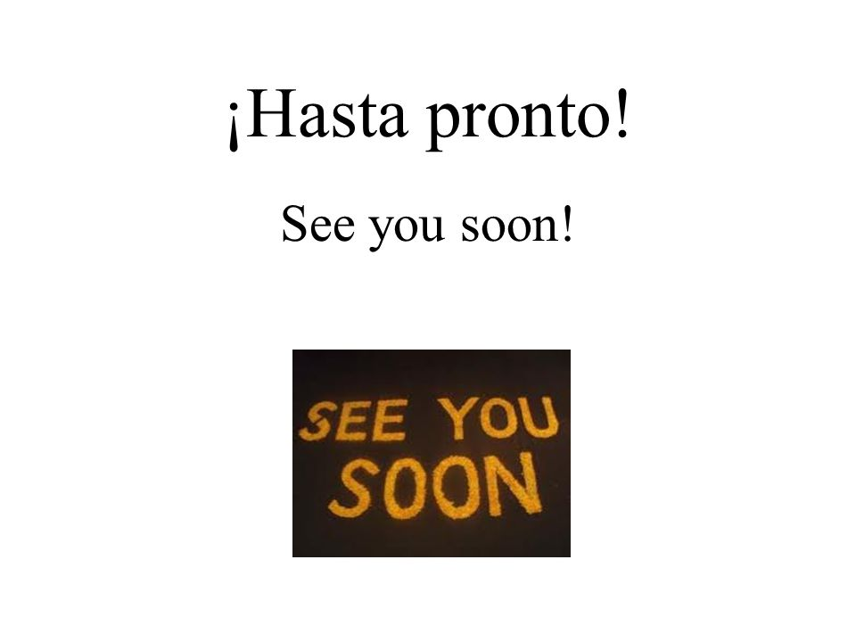¡Hasta pronto! See you soon!