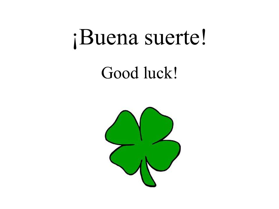 ¡Buena suerte! Good luck!