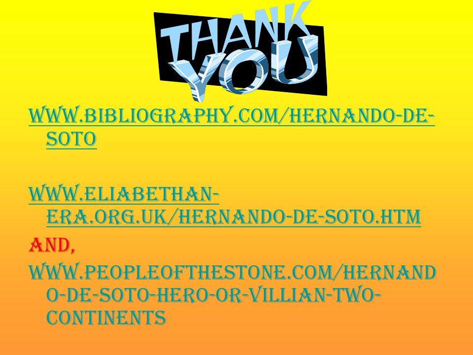 www.bibliography.com/hernando-de- soto www.eliabethan- era.org.uk/hernando-de-soto.htm And, www.peopleofthestone.com/hernand o-de-soto-hero-or-villian
