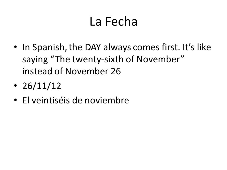 La Fecha In Spanish, the DAY always comes first.