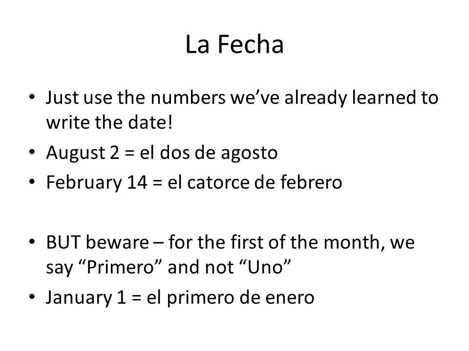 La Fecha Just use the numbers we've already learned to write the date.