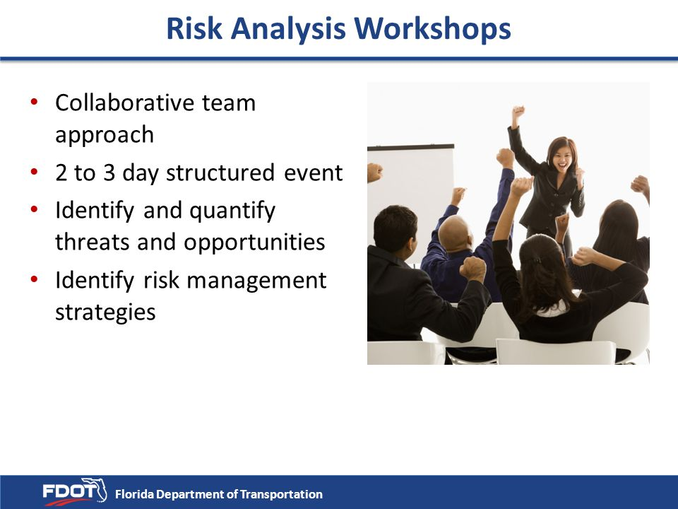 Risk Analysis Workshops Collaborative team approach 2 to 3 day structured event Identify and quantify threats and opportunities Identify risk manageme
