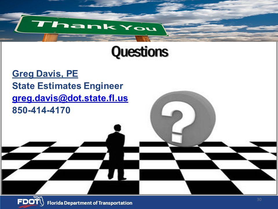 Florida Department of Transportation 30 Greg Davis, PE State Estimates Engineer greg.davis@dot.state.fl.us 850-414-4170