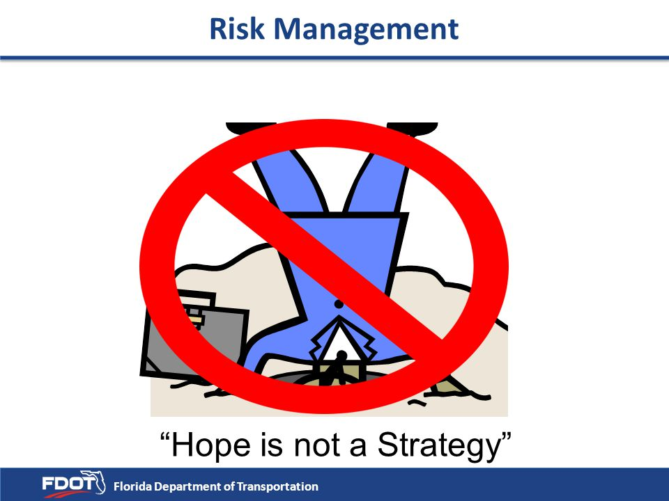 """Risk Management """"Hope is not a Strategy"""" Florida Department of Transportation"""