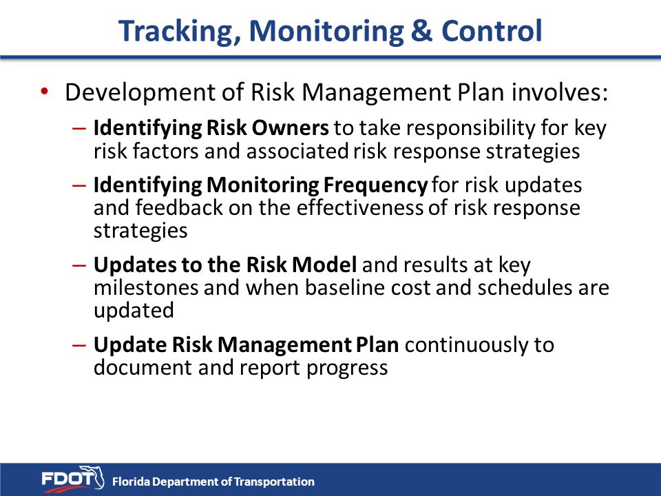 Tracking, Monitoring & Control Development of Risk Management Plan involves: – Identifying Risk Owners to take responsibility for key risk factors and