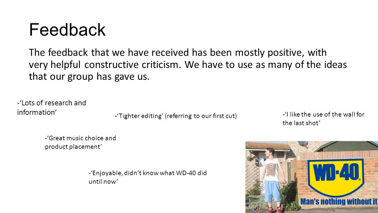Feedback The feedback that we have received has been mostly positive, with very helpful constructive criticism.