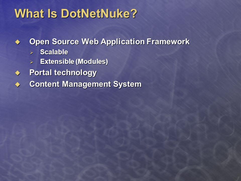 What Is DotNetNuke?  Open Source Web Application Framework  Scalable  Extensible (Modules)  Portal technology  Content Management System