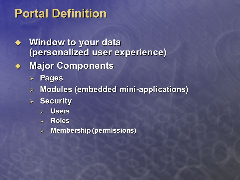 Portal Definition  Window to your data (personalized user experience)  Major Components  Pages  Modules (embedded mini-applications)  Security 