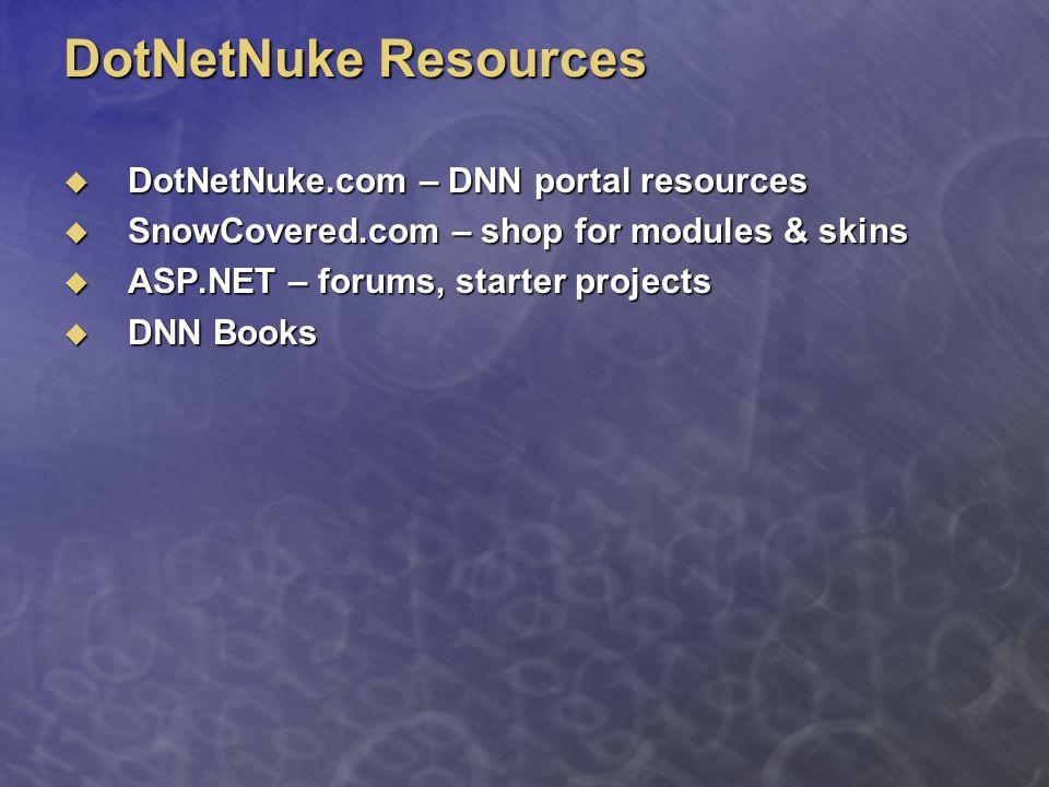 DotNetNuke Resources  DotNetNuke.com – DNN portal resources  SnowCovered.com – shop for modules & skins  ASP.NET – forums, starter projects  DNN B