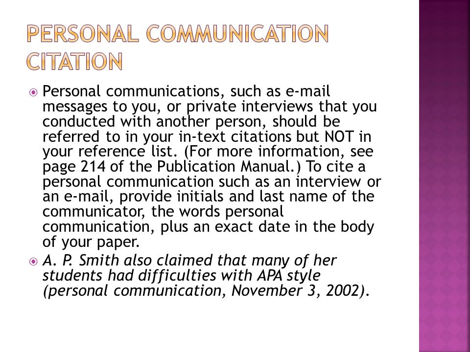  Personal communications, such as e-mail messages to you, or private interviews that you conducted with another person, should be referred to in your