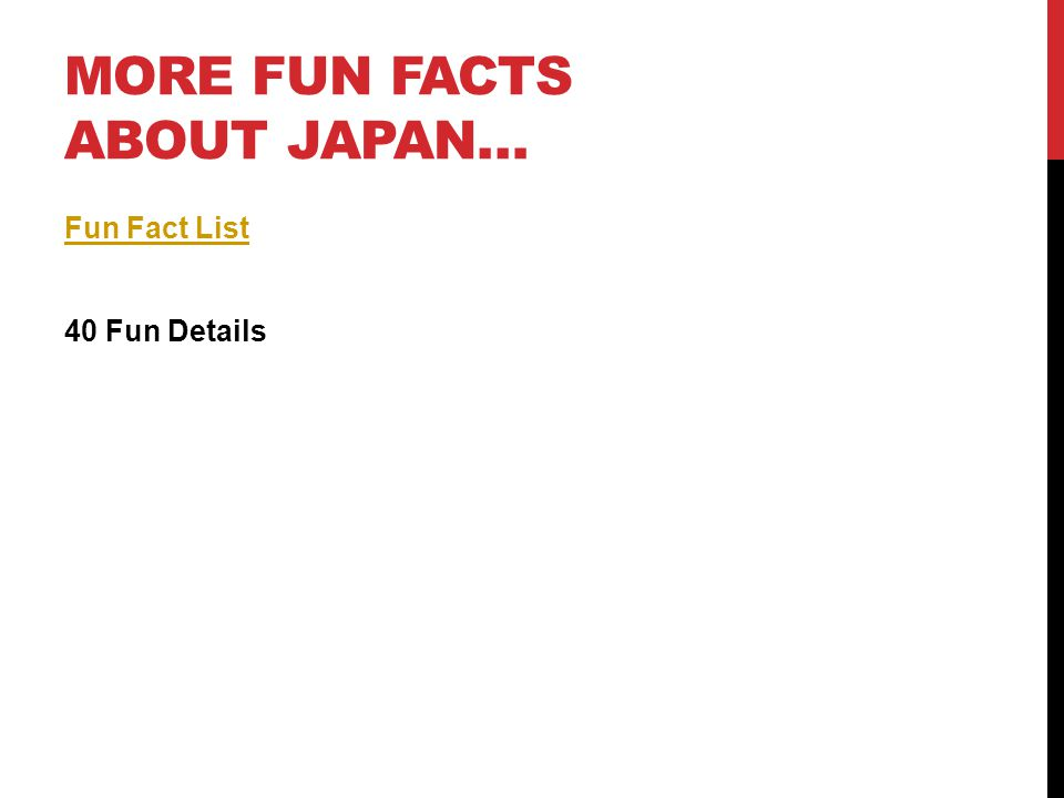 MORE FUN FACTS ABOUT JAPAN… Fun Fact List 40 Fun Details