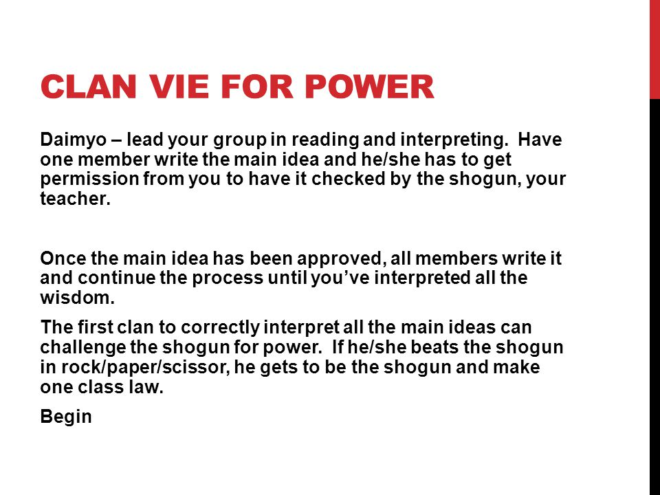 CLAN VIE FOR POWER Daimyo – lead your group in reading and interpreting. Have one member write the main idea and he/she has to get permission from you