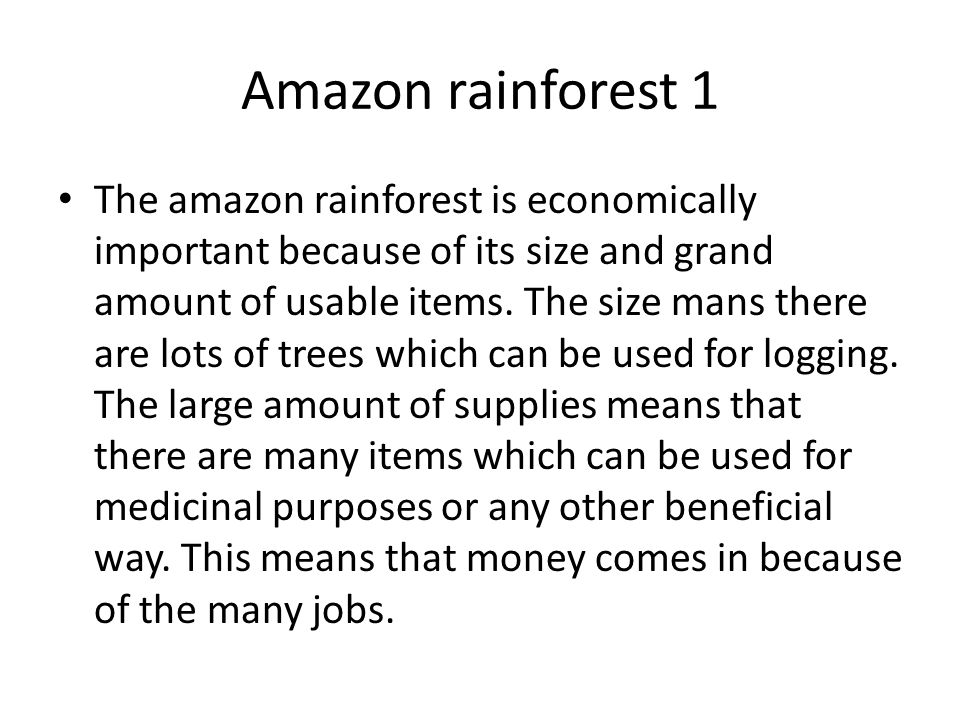 Amazon rainforest 1 The amazon rainforest is economically important because of its size and grand amount of usable items.