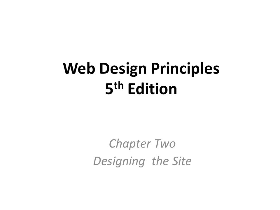 Web Design Principles 5 th Edition Chapter Two Designing the Site