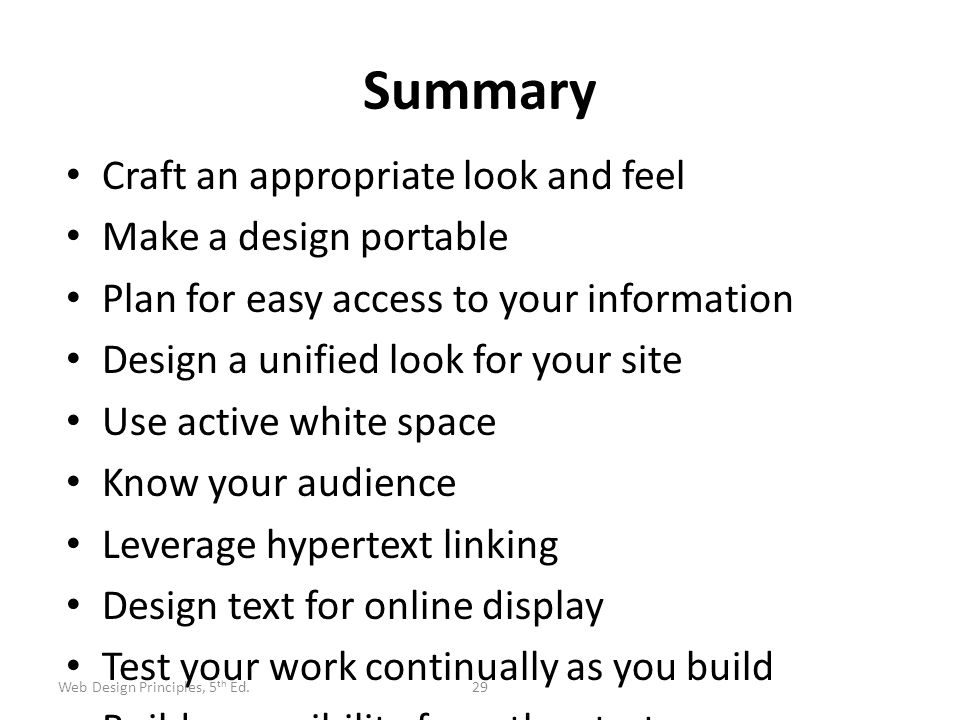 Summary Craft an appropriate look and feel Make a design portable Plan for easy access to your information Design a unified look for your site Use act