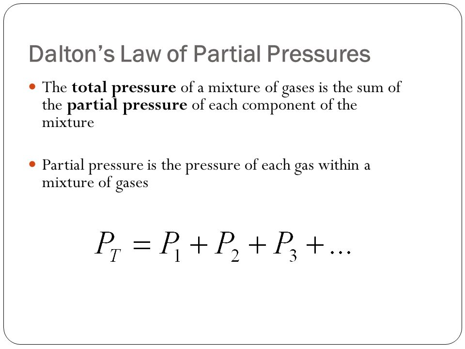 The total pressure of a mixture of gases is the sum of the partial pressure of each component of the mixture Partial pressure is the pressure of each
