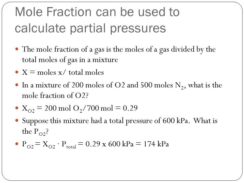 Mole Fraction can be used to calculate partial pressures The mole fraction of a gas is the moles of a gas divided by the total moles of gas in a mixtu