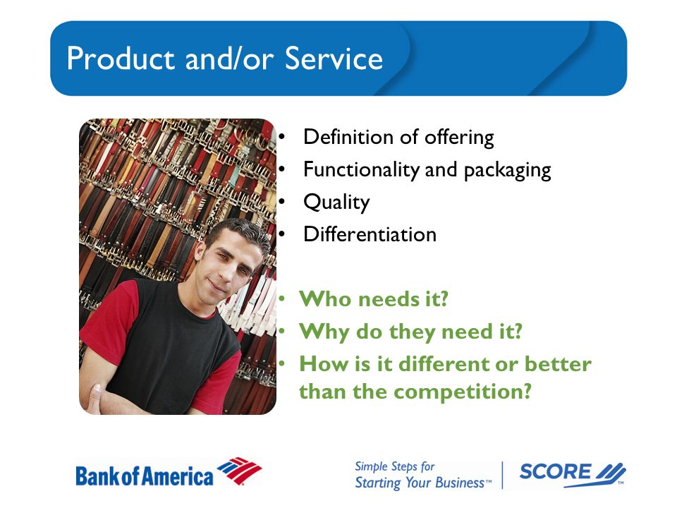 Product and/or Service Definition of offering Functionality and packaging Quality Differentiation Who needs it.