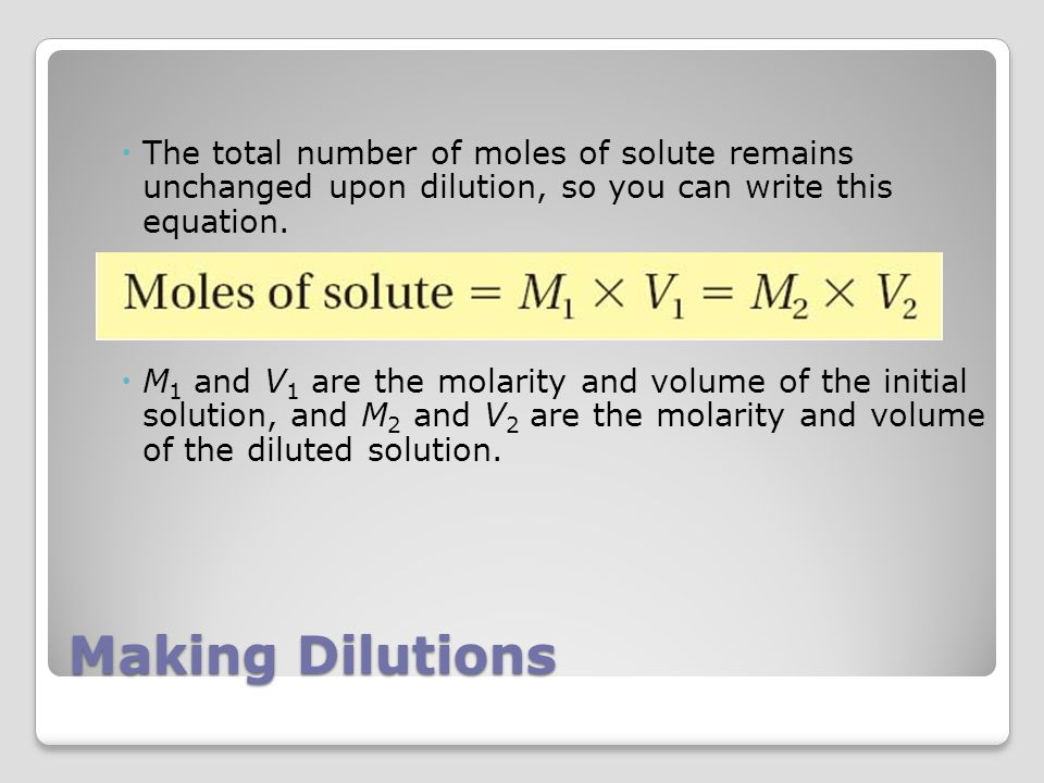Making Dilutions  The total number of moles of solute remains unchanged upon dilution, so you can write this equation.