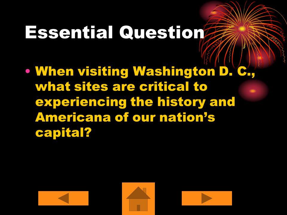 Essential Question When visiting Washington D.