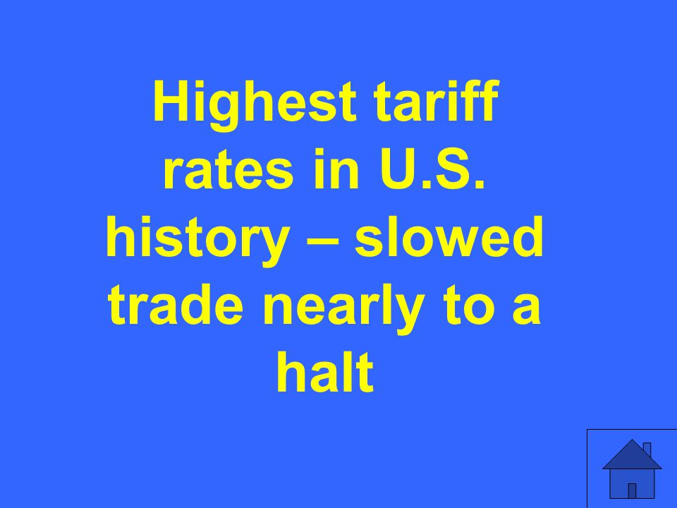 Highest tariff rates in U.S. history – slowed trade nearly to a halt