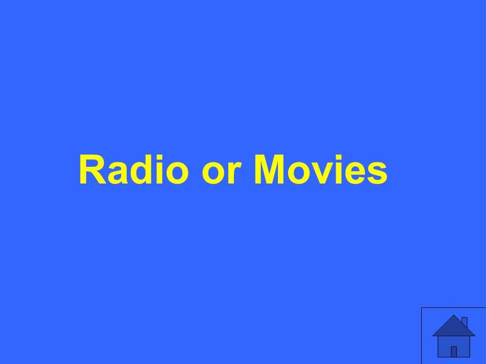 Radio or Movies