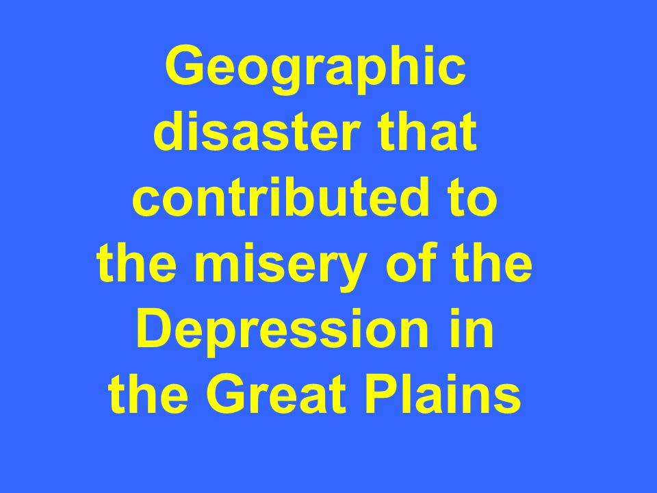 Geographic disaster that contributed to the misery of the Depression in the Great Plains