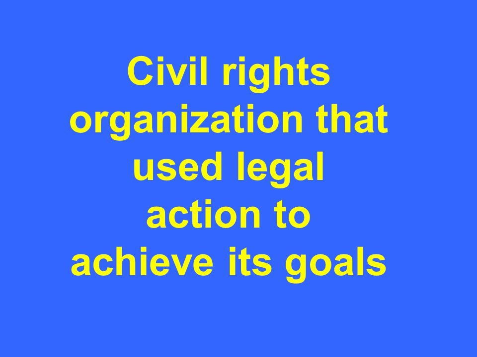 Civil rights organization that used legal action to achieve its goals